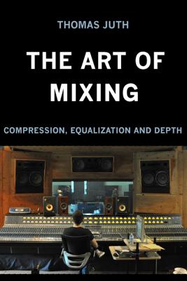 The Art of Mixing - Thomas Juth