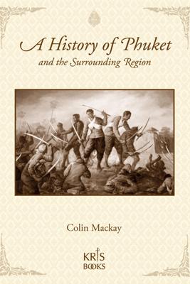 A History of Phuket and the Surrounding Region - Colin Mackay