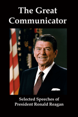 The Great Communicator: Selected Speeches from President Ronald Reagan - Lenny Flank