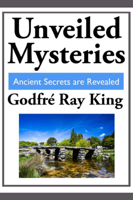 Unveiled Mysteries - Godfré Ray King