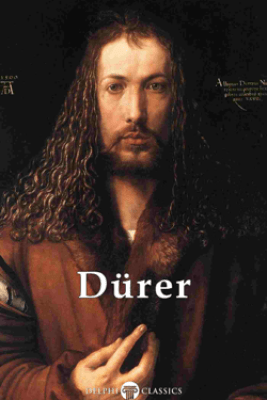 Delphi Complete Works of Albrecht Dürer (Illustrated) - Albrecht Dürer