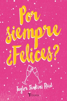 Por siempre ¿Felices? - Taylor Jenkins Reid pdf download