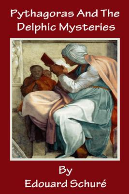 Pythagoras And The Delphic Mysteries - Edouard Schuré