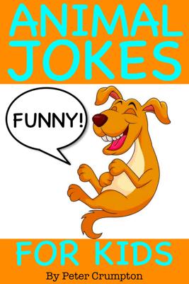 Funny Animal Jokes for Kids - Peter Crumpton