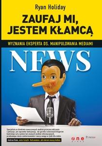 Zaufaj mi, jestem kłamcą. Wyznania eksperta ds. manipulowania mediami - Ryan Holiday pdf download