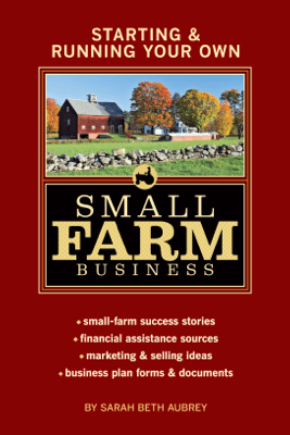 Starting & Running Your Own Small Farm Business - Sarah Beth Aubrey