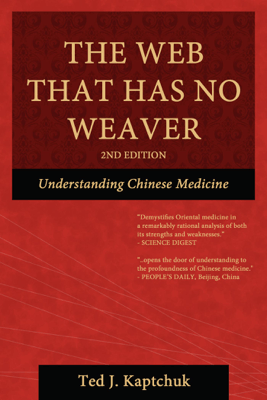 The Web That Has No Weaver: Understanding Chinese Medicine - Ted J Kaptchuk