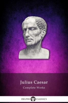 Complete Works of Julius Caesar - Julius Caesar