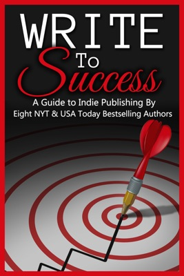 Write to Success (A Guide to Self-Publishing by Eight NYT & USA Today Bestselling Authors) - Riley J. Ford, Geri Foster, Cathryn Fox, Lisa Hughey, A.C. James, Kathy Kulig, Sarah Mäkelä & Caridad Pineiro pdf download
