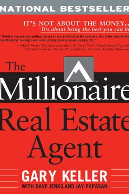 The Millionaire Real Estate Agent - Gary Keller, Dave Jenks & Jay Papasan