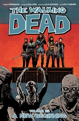 The Walking Dead, Vol. 22: A New Beginning - Robert Kirkman, Charlie Adlard, Stefano Gaudiano & Cliff Rathburn pdf download
