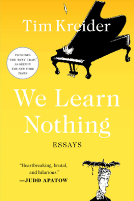 We Learn Nothing - Tim Kreider