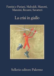 La crisi in giallo - Nicola Fantini, Laura Pariani, Marco Malvaldi, Dominique Manotti, Antonio Manzini, Francesco Recami & Gaetano Savatteri pdf download