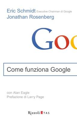 Come funziona Google - Eric Schmidt & Jonathan Rosenberg pdf download