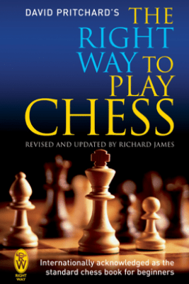The Right Way to Play Chess - David Pritchard