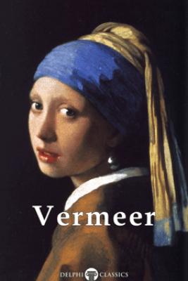 Delphi Complete Works of Johannes Vermeer - Johannes Vermeer