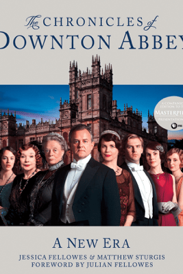 The Chronicles of Downton Abbey - Jessica Fellowes & Matthew Sturgis