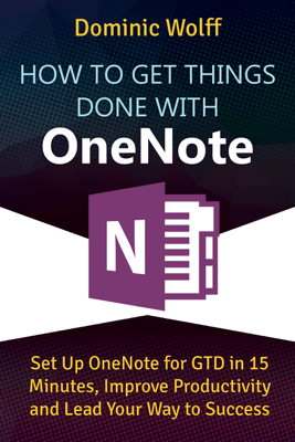 How to Get Things Done with OneNote - Dominic Wolff