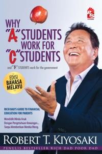 Why A Students Work For C Students - Edisi Bahasa Melayu - Robert T. Kiyosaki pdf download
