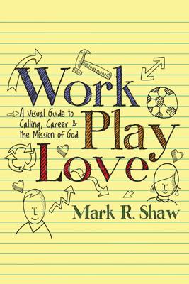 Work, Play, Love - Mark R. Shaw