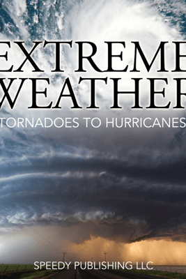 Extreme Weather (Tornadoes To Hurricanes) - Speedy Publishing