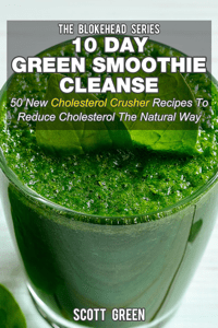 10 Day Green Smoothie Cleanse: 50 New  Cholesterol Crusher Recipes To Reduce Cholesterol The Natural Way - Scott Green pdf download