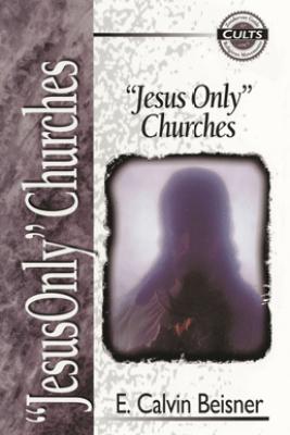 Jesus Only Churches - E. Calvin Beisner