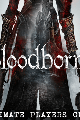 Bloodborne - Ultimate Players Guide - Storm Media
