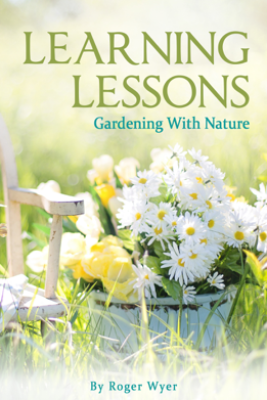 Learning Lessons: Gardening With Nature - Roger Wyer