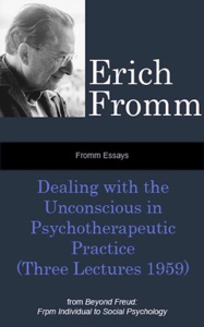 Fromm Essays: Dealing with the Unconscious in Psychotherapeutic Practice (Three Lectures 1959), From Beyond Freud: From Individual to Social Psychoanalysis - Erich Fromm pdf download
