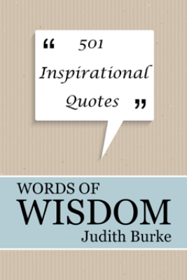 Words of Wisdom: 501 Inspirational Quotes - Judith Burke