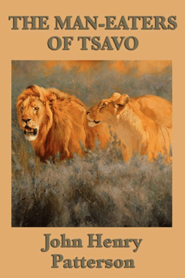 The Man-eaters of Tsavo - John Henry Patterson