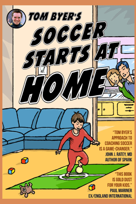 Soccer Starts at Home - Tom Byer