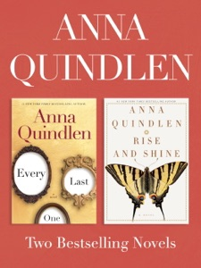 Every Last One and Rise and Shine: Two Bestselling Novels - Anna Quindlen pdf download