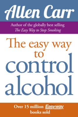 Allen Carr's Easy Way to Control Alcohol - Allen Carr