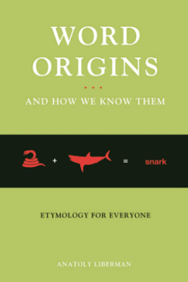 Word Origins And How We Know Them - Anatoly Liberman