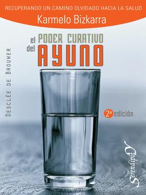 El poder curativo del ayuno: 2ª Edición - Karmelo Bizkarra pdf download
