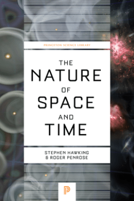 The Nature of Space and Time - Stephen Hawking & Roger Penrose