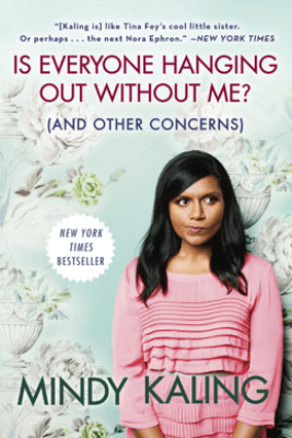 Is Everyone Hanging Out Without Me? (And Other Concerns) - Mindy Kaling