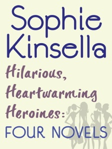 Hilarious, Heartwarming Heroines: Four Novels - Sophie Kinsella pdf download