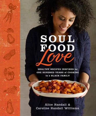 Soul Food Love - Alice Randall & Caroline Randall Williams pdf download