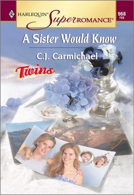 A SISTER WOULD KNOW - C.J. Carmichael pdf download