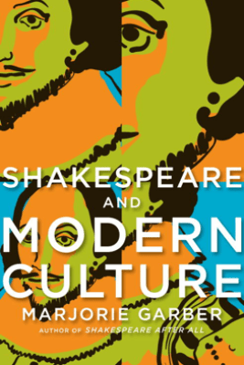 Shakespeare and Modern Culture - Marjorie Garber