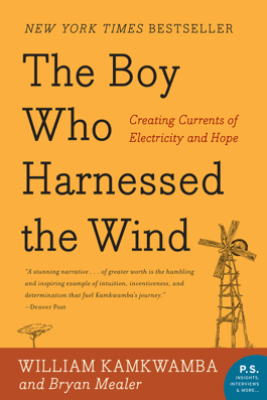 The Boy Who Harnessed the Wind - William Kamkwamba & Bryan Mealer
