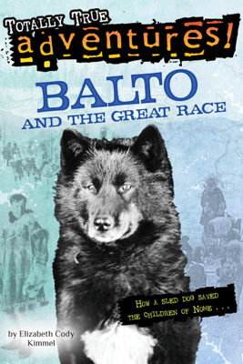 Balto and the Great Race (Totally True Adventures) - Elizabeth Cody Kimmel