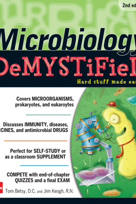 Microbiology DeMYSTiFieD, 2nd Edition - Tom Betsy & James Keogh