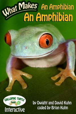 What Makes: An Amphibian an Amphibian - Dwight R. Kuhn, David D. Kuhn & Brian D. Kuhn