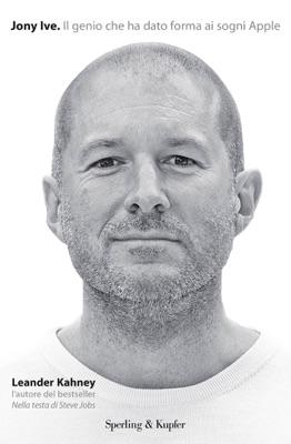 Jony Ive. Il genio che ha dato forma ai sogni Apple - Leander Kahney pdf download
