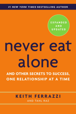 Never Eat Alone, Expanded and Updated - Keith Ferrazzi & Tahl Raz