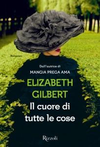Il cuore di tutte le cose - Elizabeth Gilbert pdf download